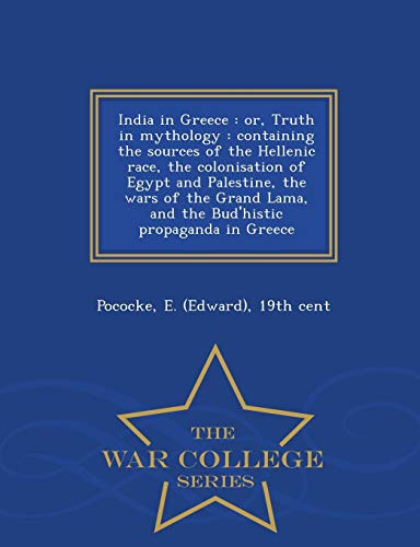 India in Greece: Or, Truth in Mythology: E 19th Cent