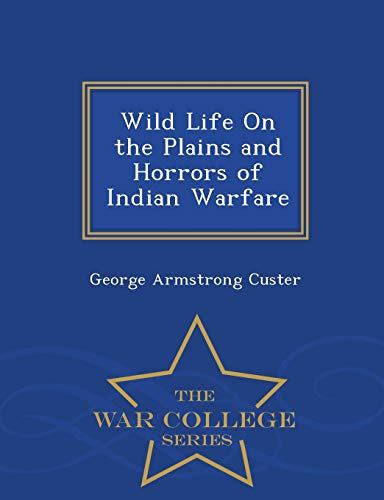 9781298481917: Wild Life On the Plains and Horrors of Indian Warfare - War College Series