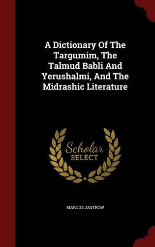 9781298490742: A Dictionary Of The Targumim, The Talmud Babli And Yerushalmi, And The Midrashic Literature