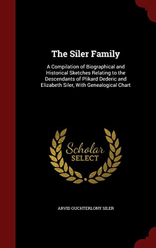 The Siler Family: A Compilation of Biographical and Historical Sketches Relating to the Descendants...