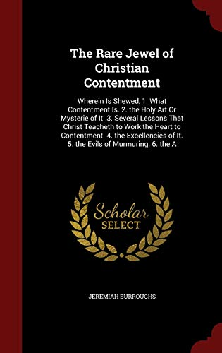 9781298492982: The Rare Jewel of Christian Contentment: Wherein Is Shewed, 1. What Contentment Is. 2. the Holy Art Or Mysterie of It. 3. Several Lessons That Christ ... of It. 5. the Evils of Murmuring. 6. the A