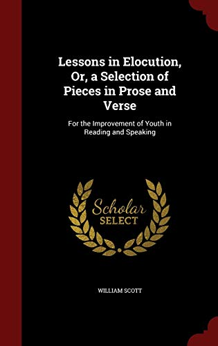 9781298493132: Lessons in Elocution, Or, a Selection of Pieces in Prose and Verse: For the Improvement of Youth in Reading and Speaking