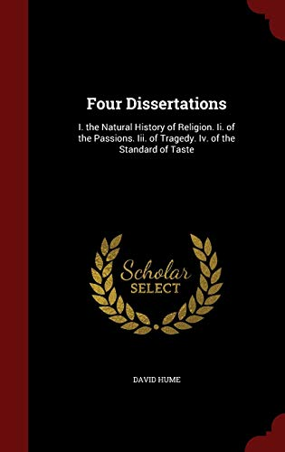 9781298493248: Four Dissertations: I. the Natural History of Religion. Ii. of the Passions. Iii. of Tragedy. Iv. of the Standard of Taste