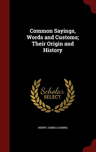 9781298493538: Common Sayings, Words and Customs; Their Origin and History