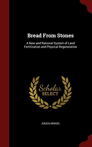 9781298493910: Bread From Stones: A New and Rational System of Land Fertilization and Physical Regeneration