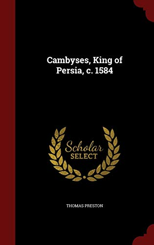 9781298494641: Cambyses, King of Persia, c. 1584
