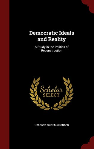 9781298495860: Democratic Ideals and Reality: A Study in the Politics of Reconstruction