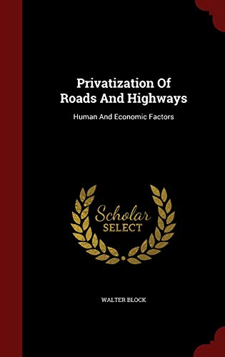 9781298498465: Privatization Of Roads And Highways: Human And Economic Factors