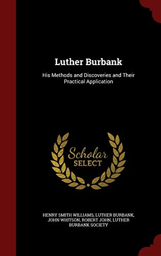 9781298498533: Luther Burbank: His Methods and Discoveries and Their Practical Application