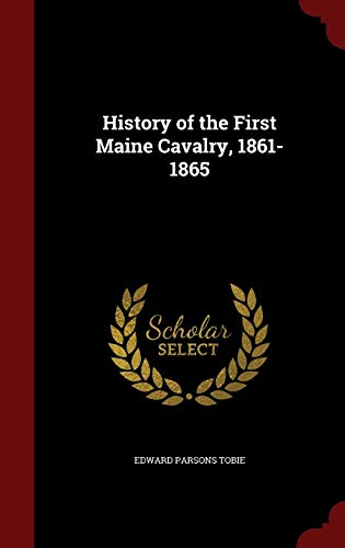 9781298499707: History of the First Maine Cavalry, 1861-1865