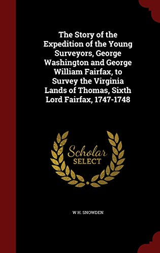 9781298499752: The Story of the Expedition of the Young Surveyors, George Washington and George William Fairfax, to Survey the Virginia Lands of Thomas, Sixth Lord Fairfax, 1747-1748