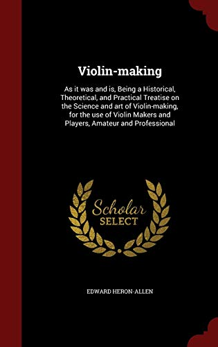 9781298499783: Violin-making: As it was and is, Being a Historical, Theoretical, and Practical Treatise on the Science and art of Violin-making, for the use of Violin Makers and Players, Amateur and Professional