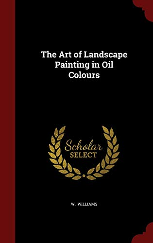 9781298499905: The Art of Landscape Painting in Oil Colours