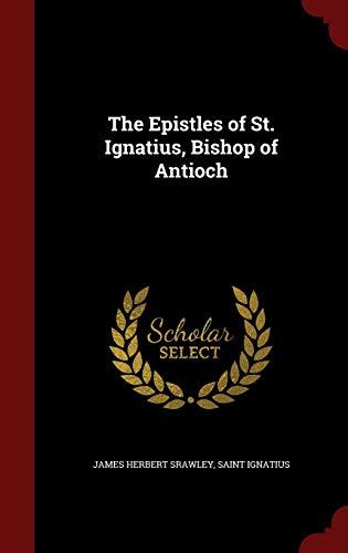 9781298502322: The Epistles of St. Ignatius, Bishop of Antioch