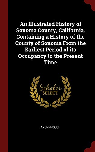 An Illustrated History of Sonoma County, California.: Anonymous