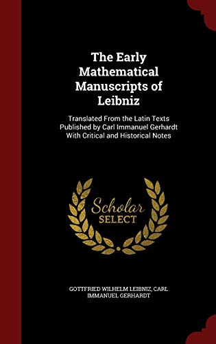 9781298502780: The Early Mathematical Manuscripts of Leibniz: Translated From the Latin Texts Published by Carl Immanuel Gerhardt With Critical and Historical Notes