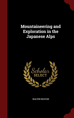 9781298504272: Mountaineering and Exploration in the Japanese Alps