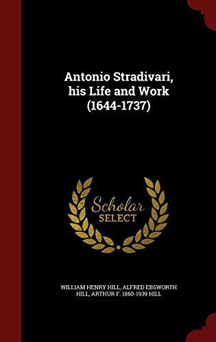 9781298504388: Antonio Stradivari, His Life and Work (1644-1737)