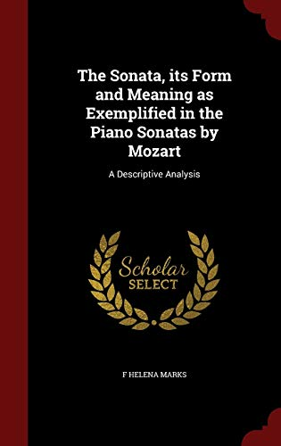 9781298504999: The Sonata, its Form and Meaning as Exemplified in the Piano Sonatas by Mozart: A Descriptive Analysis