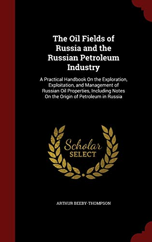9781298506115: The Oil Fields of Russia and the Russian Petroleum Industry: A Practical Handbook On the Exploration, Exploitation, and Management of Russian Oil ... Notes On the Origin of Petroleum in Russia