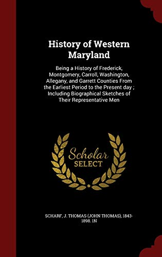 History of Western Maryland: Being a History: Scharf, J. Thomas