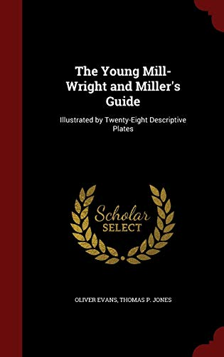 9781298508454: The Young Mill-Wright and Miller's Guide: Illustrated by Twenty-Eight Descriptive Plates