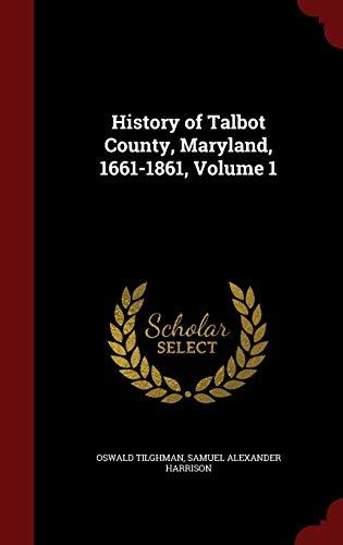 9781298510075: History of Talbot County, Maryland, 1661-1861, Volume 1