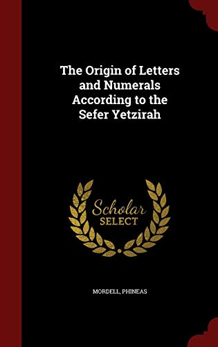 9781298510440: The Origin of Letters and Numerals According to the Sefer Yetzirah