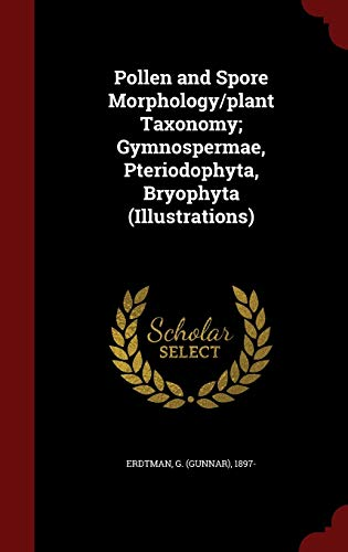 9781298510655: Pollen and Spore Morphology/plant Taxonomy; Gymnospermae, Pteriodophyta, Bryophyta (Illustrations)