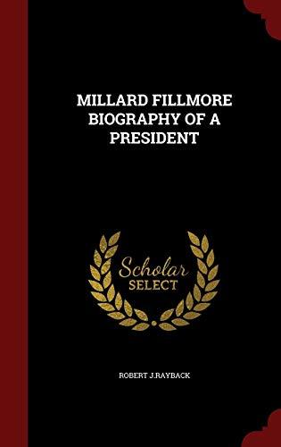 Millard Fillmore Biography of a President (Hardback: J. Rayback, Robert
