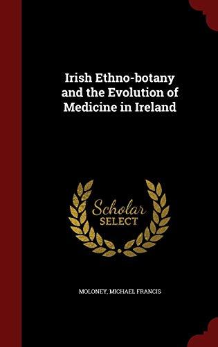 Irish Ethno-botany and the Evolution of Medicine in Ireland: Moloney Michael Francis