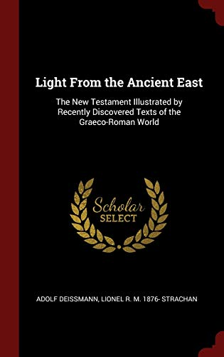 9781298511706: Light From the Ancient East: The New Testament Illustrated by Recently Discovered Texts of the Graeco-Roman World