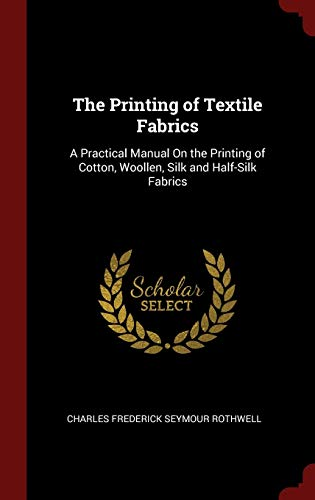 9781298512543: The Printing of Textile Fabrics: A Practical Manual On the Printing of Cotton, Woollen, Silk and Half-Silk Fabrics
