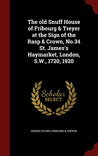 9781298513458: The old Snuff House of Fribourg & Treyer at the Sign of the Rasp & Crown, No.34 St. James's Haymarket, London, S.W., 1720, 1920
