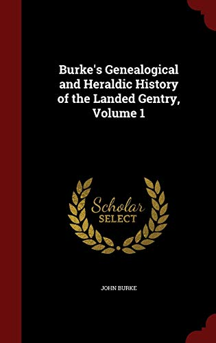 9781298513908: Burke's Genealogical and Heraldic History of the Landed Gentry, Volume 1