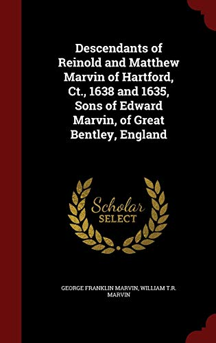 9781298516015: Descendants of Reinold and Matthew Marvin of Hartford, Ct, 1638 and 1635, Sons of Edward Marvin, of Great Bentley, England