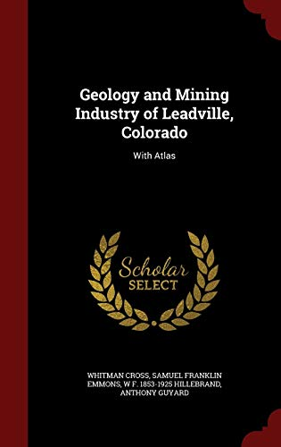 9781298520913: Geology and Mining Industry of Leadville, Colorado: With Atlas