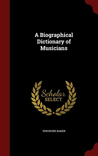 9781298521040: A Biographical Dictionary of Musicians