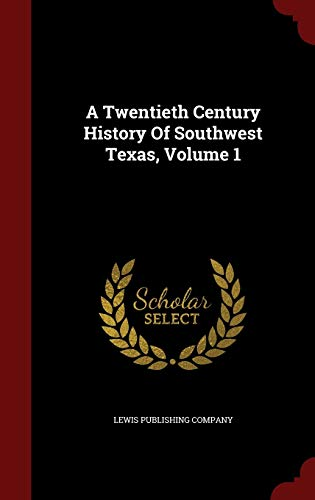 9781298521675: A Twentieth Century History Of Southwest Texas, Volume 1