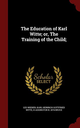 9781298521859: The Education of Karl Witte; or, The Training of the Child;