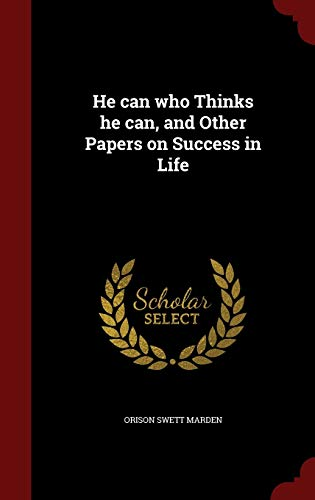 9781298521996: He can who Thinks he can, and Other Papers on Success in Life