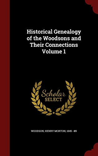 Historical Genealogy of the Woodsons and Their: Woodson, Henry Morton