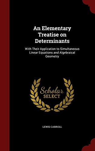 9781298523037: An Elementary Treatise on Determinants: With Their Application to Simultaneous Linear Equations and Algebraical Geometry