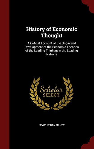 9781298524072: History of Economic Thought: A Critical Account of the Origin and Development of the Economic Theories of the Leading Thinkers in the Leading Nations