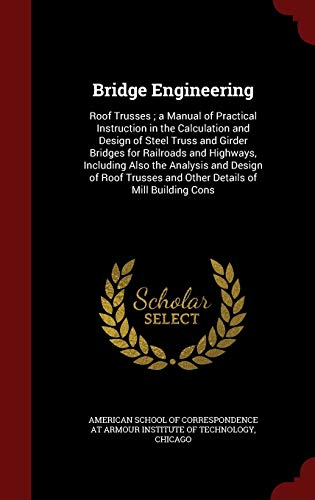 9781298524225: Bridge Engineering: Roof Trusses ; a Manual of Practical Instruction in the Calculation and Design of Steel Truss and Girder Bridges for Railroads and ... and Other Details of Mill Building Cons
