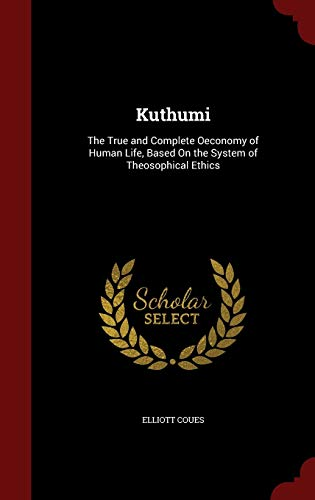 9781298525710: Kuthumi: The True and Complete Oeconomy of Human Life, Based On the System of Theosophical Ethics
