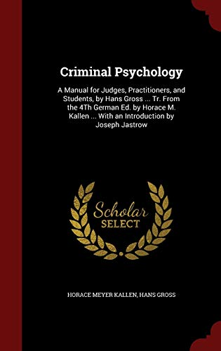 9781298527226: Criminal Psychology: A Manual for Judges, Practitioners, and Students, by Hans Gross ... Tr. From the 4Th German Ed. by Horace M. Kallen ... With an Introduction by Joseph Jastrow