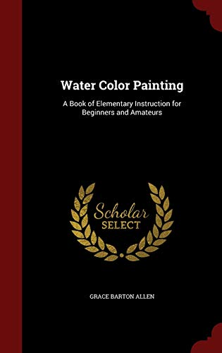 9781298527868: Water Color Painting: A Book of Elementary Instruction for Beginners and Amateurs