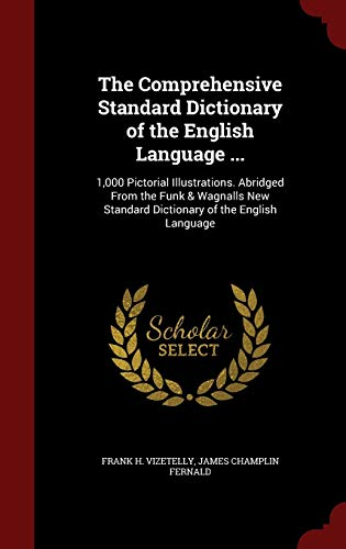 9781298528452: The Comprehensive Standard Dictionary of the English Language ...: 1,000 Pictorial Illustrations. Abridged From the Funk & Wagnalls New Standard Dictionary of the English Language