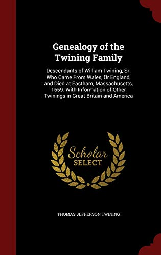 9781298528520: Genealogy of the Twining Family: Descendants of William Twining, Sr. Who Came From Wales, Or England, and Died at Eastham, Massachusetts, 1659. With ... Other Twinings in Great Britain and America